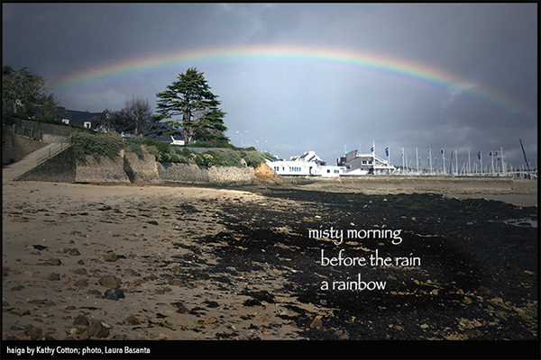 'misty morning / before the rain / a rainbow' by Kathy Cotton