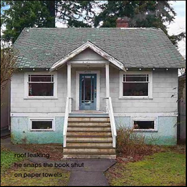 """""""roof leaking / he snaps the book shut / on paper towels' by P{aul Geiger. Photo: http://www.cbc.ca/news/canada/british-columbia/rundown-vancouver-house-for-2-4m-ridiculous-or-a-bargain-1.3426147"""