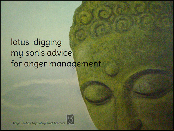 'lotus digging / my son's advice / for anger management' by Ken Sawitri. Art by Jimat Achmadi. Haiku first published in the European Quarterly Kukai, 4th Edition, Winter, 2013
