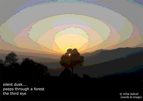 'silent dusk... / peeps through a forest / the third eye' by Hifsa Ashraf