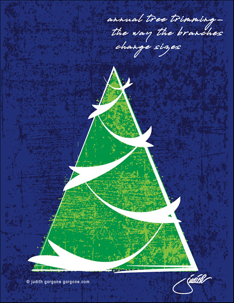 'annual tree trimming� / the way the branches  / change sizes' by Judith Gorgone