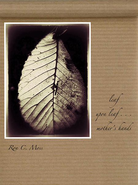 'leaf / upon leaf... / mother's hands' by Ron Moss