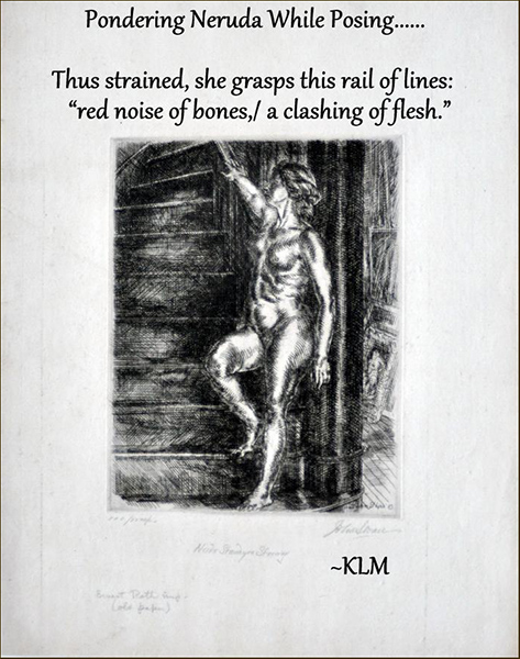 """'Pondering Neruda while posing.../""""thus strained, she grasps this rail of lines: / """"red noise of bones, / a clashing of flesh' by Karla Merrifield"""