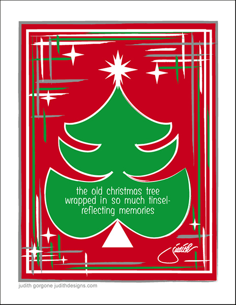 'the old christmas tree / wrapped in so much tinsel— / reflecting memories' by Judith Gorgone