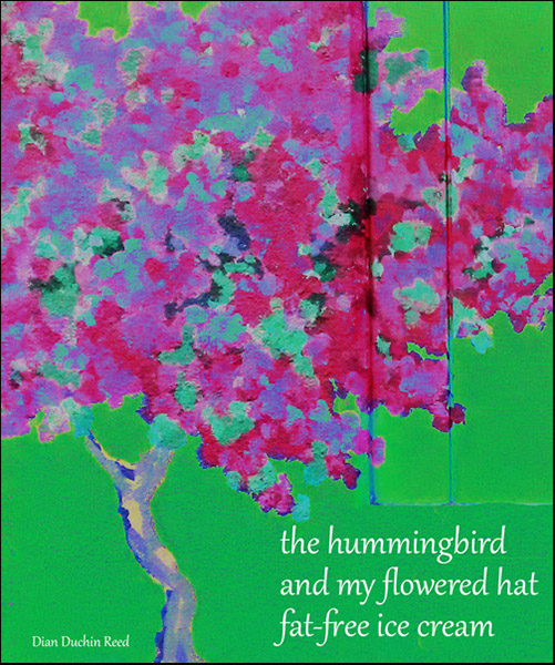 'the hummingbird / and my flowered hat / fat-free ice cream' by Dian Reed