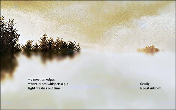 """'we meet on edges / where pines whisper sepia / light washes out time"""" by Ron Scully. Art by Kathleen Konstantinov."""