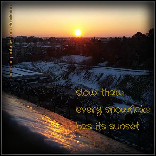 'slow thaw / every snowflake / has its sunset' by Carmela Marino