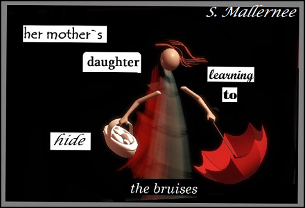 'her mother's daughter / learning to hide / the bruises' by Susan Mallernee