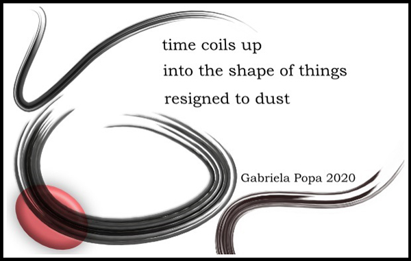 'time coils up / into the shape of things / resigned to dust' by Gabriela Popa