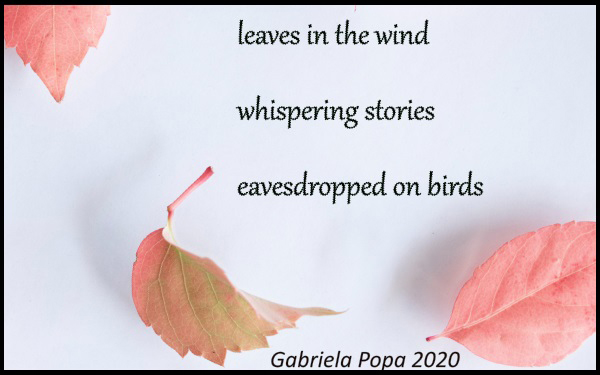 'leaves in the wind / whispering stories / eavesdropped on birds' by Gabriela Popa