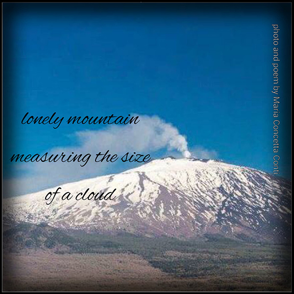 'lonely mountain / measuring the size / of a cloud' by Maria Concetta Conti