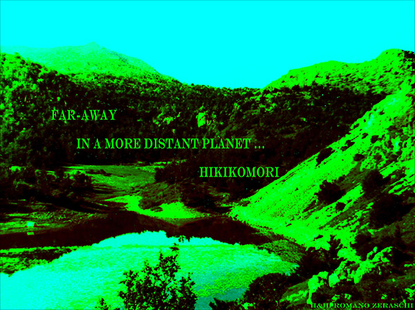 "'far away / in a more distant planet... / hikikomori"" by Romano Zeraschi"