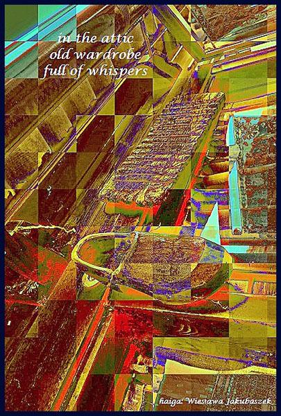'in the attic / old wardrobe / full of whispers' by Wieslawa Jakubaszek