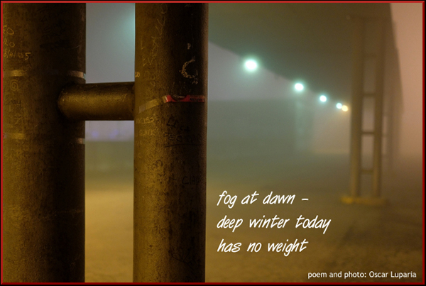 'fog at dawn— / deep winter today / has no weight' by Oscar Luparia