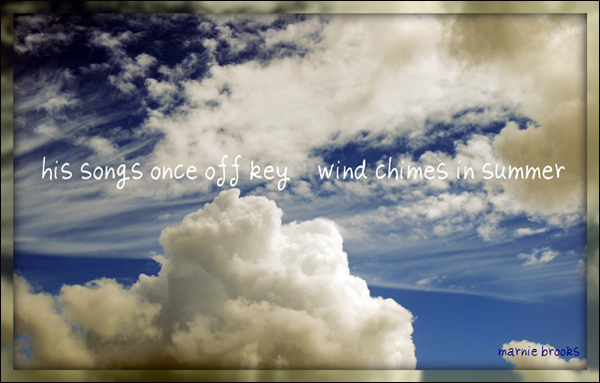 'his songs once off key / wind chimes in summer' by Marnie Brooks