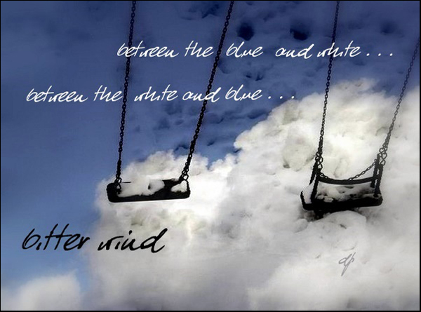 'between the blue and white... / between the white and blue... / bitter wind' by Dorota Pyra