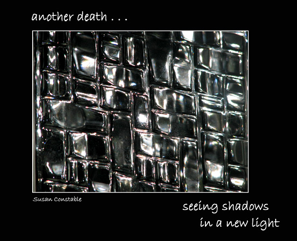 'another death... / seeing shadows / in a new light' by Susan Constable